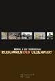 Religionen der Gegenwart - Monika Tworuschka; Udo Tworuschka