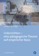 Unterrichten - eine pädagogische Theorie auf empirischer Basis - Andreas Gruschka
