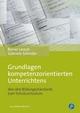 Grundlagen kompetenzorientierten Unterrichtens - Rainer Lersch; Gabriele Schreder