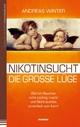 Nikotinsucht - die gro�e Lüge: Warum Rauchen nicht süchtig macht und Nichtrauchen so einfach sein kann! Andreas Winter Author