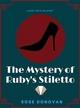 The Mystery of Ruby's Stilett - Rose Donovan