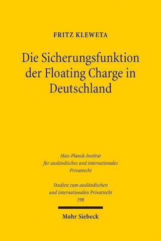 Die Sicherungsfunktion der Floating Charge in Deutschland - Fritz Kleweta