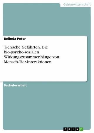 Tierische Gefährten. Die bio-psycho-sozialen Wirkungszusammenhänge von Mensch-Tier-Interaktionen - Belinda Peter