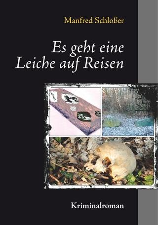 Es geht eine Leiche auf Reisen - Manfred Schloßer