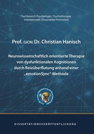 Neurowissenschaftlich orientierte Therapie von dysfunktionalen Kognitionen durch Reizüberflutung anhand einer emotionSync-Methode - Prof. (UCN) Dr. Christian Hanisch