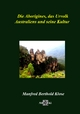 Die Aborigines, das Urvolk Australiens und seine Kultur - Manfred Berthold Klose
