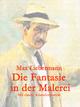 Die Fantasie in der Malerei - Max Liebermann
