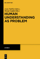 Human Understanding as Problem - Jesús Padilla Gálvez;  Margit Gaffal