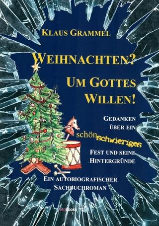 Weihnachten? Um Gottes Willen! - Klaus Grammel