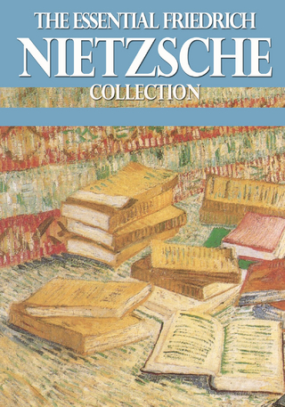The Essential Friedrich Nietzsche Collection - Friedrich Nietzsche