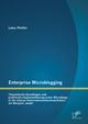 Enterprise Microblogging: Theoretische Grundlagen und praktische Implementierung eines Microblogs in die interne Unternehmenskommunikation am Beispiel 'swabr̵ - Lukas Pfeiffer