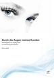 Durch die Augen meines Kunden: Praxishandbuch für Usability Tests mit einem Eyetracking System - Danny Nauth