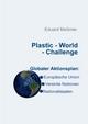 Plastic  - World - Challenge - Eduard Meßmer