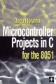 Microcontroller Projects in C for the 8051 - Dogan Ibrahim