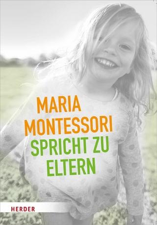 Maria Montessori spricht zu Eltern - Maria Montessori