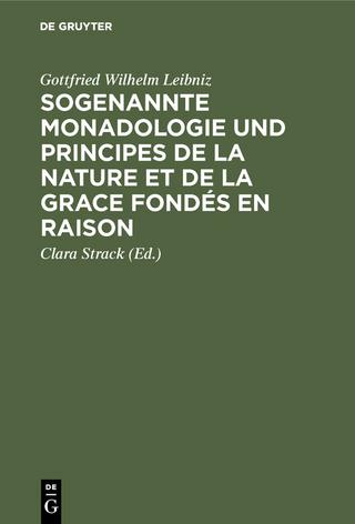Sogenannte Monadologie und principes de la nature et de la grace fondés en raison - Gottfried Wilhelm Leibniz; Clara Strack