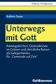 Unterwegs mit Gott - Kathrin Sauer;  Stefan Altmeyer;  Christian Bauer;  Kristian Fechtner;  Albert Gerhards;  Thomas Klie;  Helga Kohler-Spie