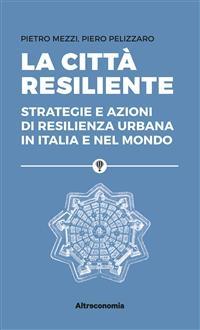 La città resiliente - Pietro Mezzi; Piero Pelizzaro