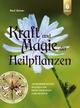 Kraft und Magie der Heilpflanzen - Rudi Beiser