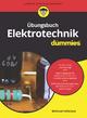 Übungsbuch Elektrotechnik für Dummies - Michael Felleisen