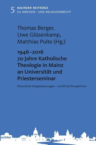 1946 - 2016 70 Jahre Katholische Theologie in Mainz an Universität und Priesterseminar - Thomas Berger; Uwe Glüsenkamp; Matthias Pulte