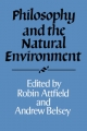 Philosophy and the Natural Environment - Robin Attfield; Andrew Belsey