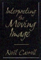 Interpreting the Moving Image - Noel Carroll