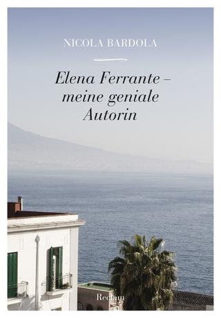 Elena Ferrante. Meine geniale Autorin - Nicola Bardola
