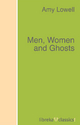 Men, Women and Ghosts - Amy Lowell
