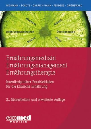 Ernährungsmedizin ? Ernährungsmanagement ? Ernährungstherapie - Arved Weimann; Tatjana Schütz; Sabine Ohlrich; Maike Fedders; Gabriele Grünewald