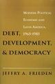 Debt, Development, and Democracy - Jeffry A. Frieden