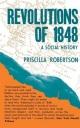 Revolutions of 1848 - Priscilla Robertson