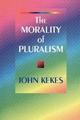 The Morality of Pluralism - John Kekes