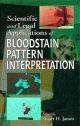Scientific and Legal Applications of Bloodstain Pattern Interpretation - Stuart H. James