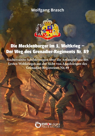 Die Mecklenburger im 1. Weltkrieg - Der Weg des Grenadier-Regiments Nr. 89 - Wolfgang Brasch