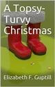 A Topsy-Turvy Christmas - Elizabeth F. Guptill