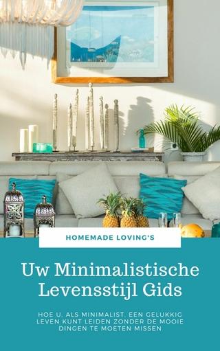 Uw Minimalistische Levensstijl Gids - HOMEMADE LOVING'S; HOMEMADE LOVING'S
