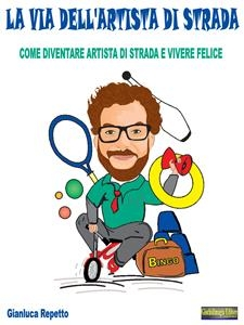 La via dell'artista di strada - Gianluca Repetto