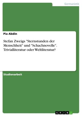 Stefan Zweigs 'Sternstunden der Menschheit' und 'Schachnovelle'. Trivialliteratur oder Weltliteratur? - Pia Abdin
