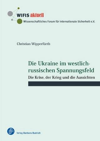 Die Ukraine im westlich-russischen Spannungsfeld - Christian Wipperfürth