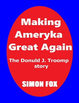 Making Ameryka Great Again: The Donuld J. Troomp Story - Simon Fox