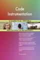 Code Instrumentation A Complete Guide - 2019 Edition - Gerardus Blokdyk