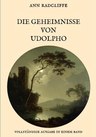 Die Geheimnisse von Udolpho - Vollständige Ausgabe in einem Band - Ann Radcliffe; Maria Weber