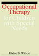 Occupational Therapy for Children with Special Needs - Elaine Wilson; Elaine Wilson