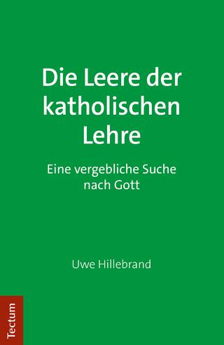 Die Leere der katholischen Lehre - Uwe Hillebrand