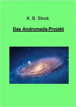 Das Andromeda-Projekt - K. B. Stock