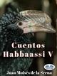 Cuentos Habbaassi V - Juan Moisés De La Serna