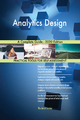 Analytics Design A Complete Guide - 2020 Edition - Gerardus Blokdyk