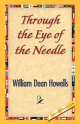 Through the Eye of the Needle - William Dean Howells;  1stWorld Library