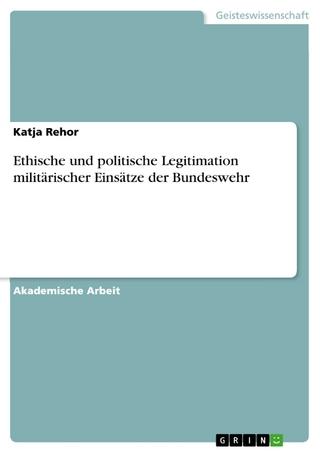 Ethische und politische Legitimation militärischer Einsätze der Bundeswehr - Katja Rehor